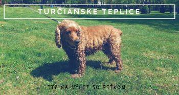 Tip na výlet so psíkom: Turčianske Teplice