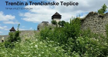 Tip na výlet so psom: Trenčín a Trenčianske Teplice