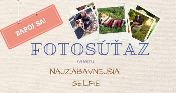 FOTOSÚŤAŽ - Najzábavnejšia SELFIE!